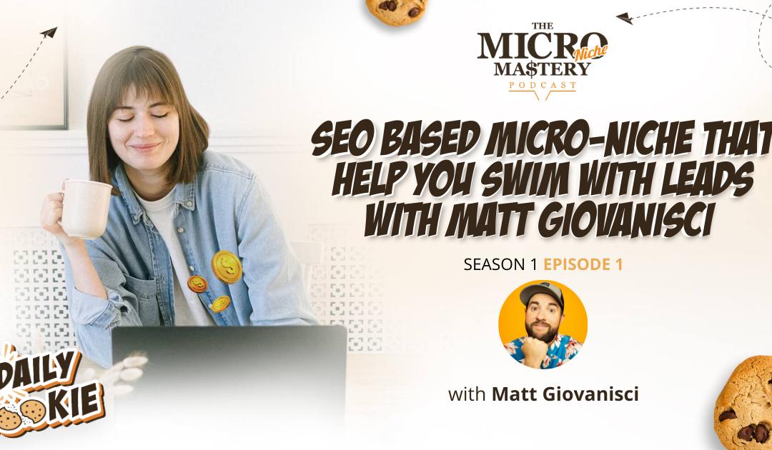 SEO based micro-niche that help you swim with leads with Matt Giovanisci (MNM Season 1 Episode 1)