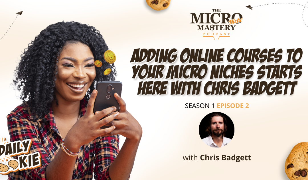 Adding Online Courses to your Micro niches Starts HERE with Chris Badgett (MNM Season 1 Episode 2)