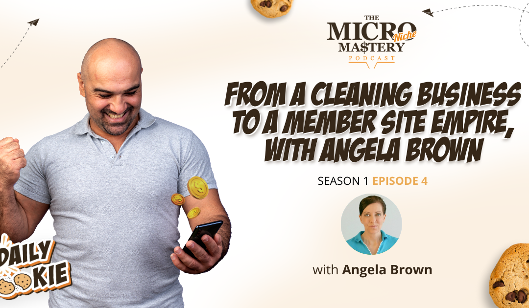 From a Cleaning Business to a Member Site Empire, with Angela Brown (MNM Season 1 Episode 4)