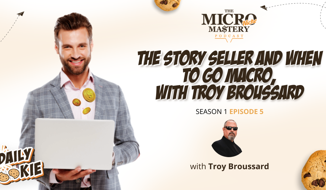 The Story Seller and when to go Macro, with Troy Broussard (MNM Season 1 Episode 5)