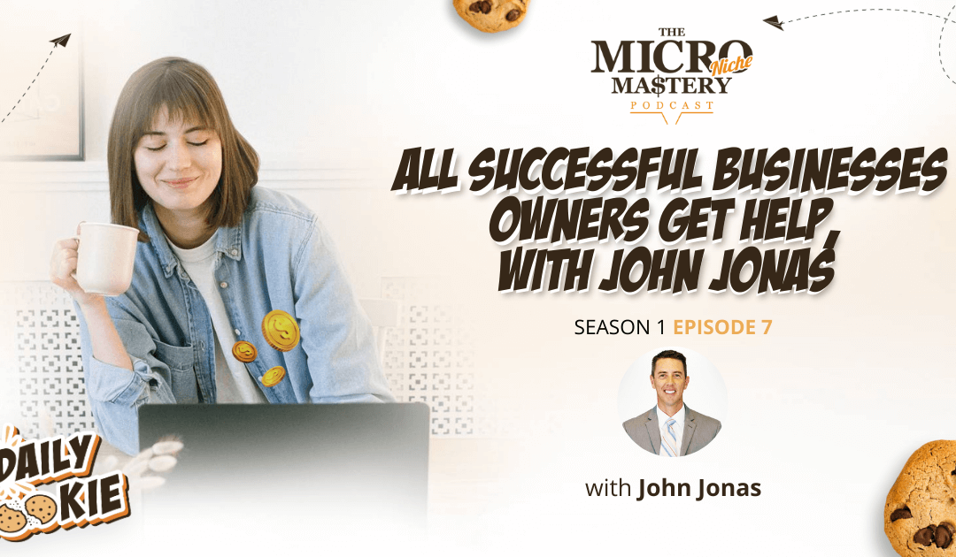 ALL successful businesses owners get help, with John Jonas (MNM Season 1 Episode 7)