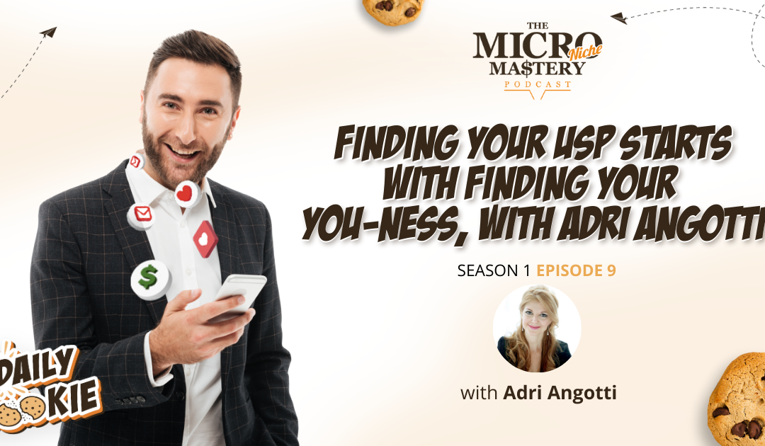 Finding your USP starts with finding your YOU-ness, with Adri Angotti (MNM Season 1 Episode 9)
