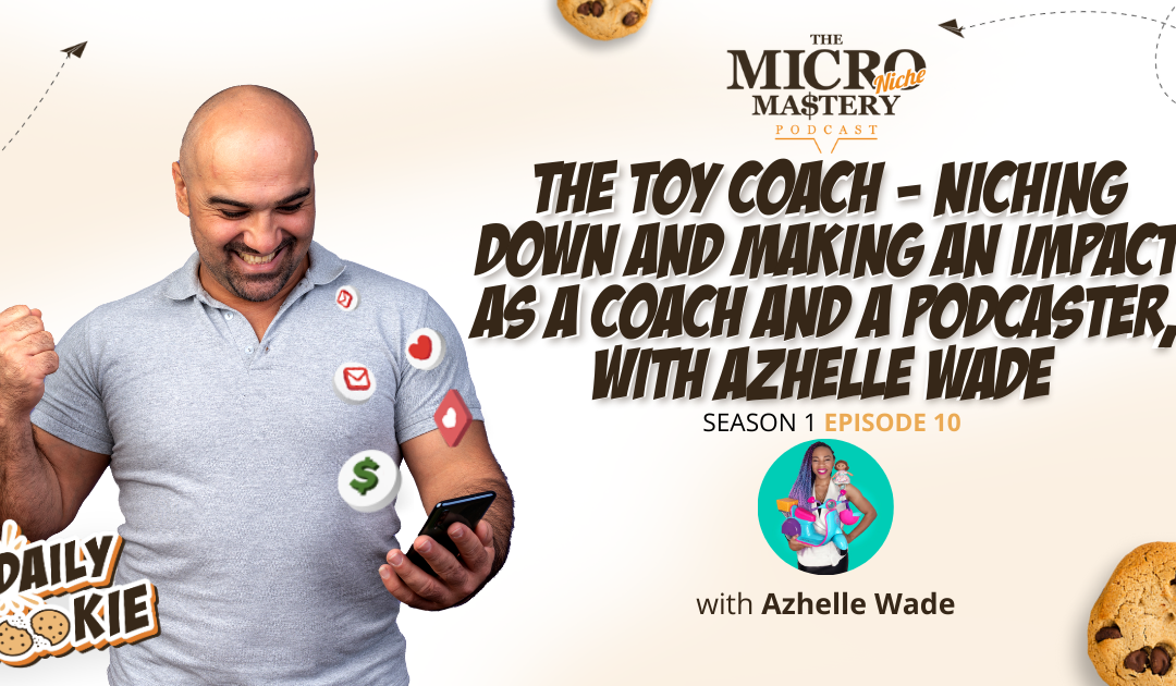 The Toy Coach – Niching down and making an impact as a coach and a podcaster, with Azhelle Wade  (MNM Season 1 Episode 10)