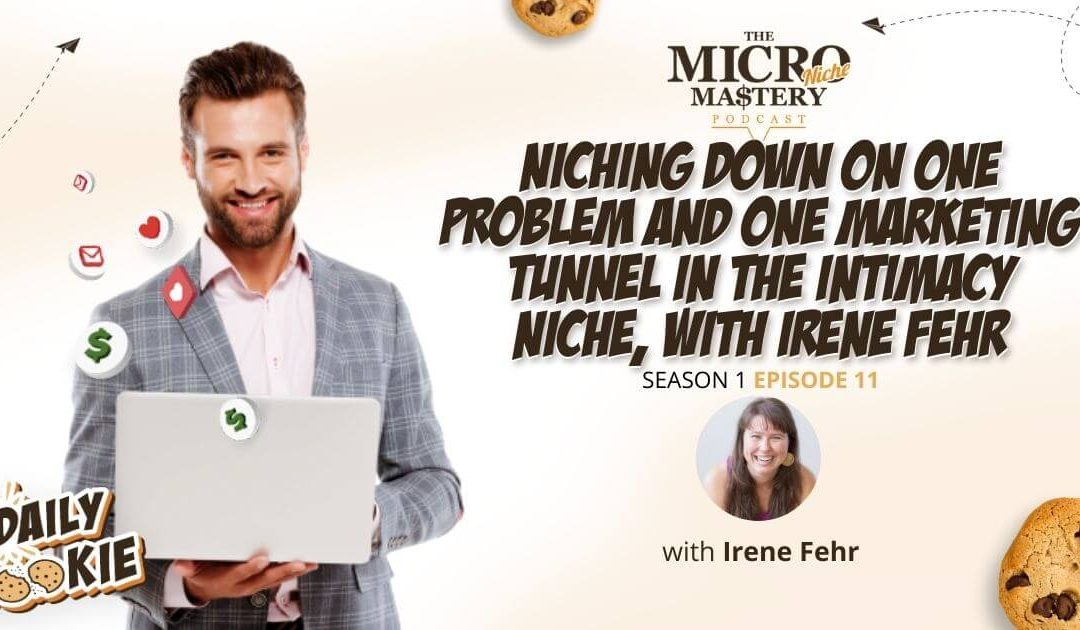 Niching down on one problem and one marketing tunnel in the intimacy niche, with Irene Fehr (MNM Season 1 Episode 11)