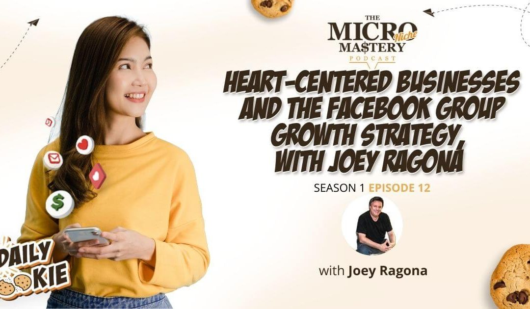 Heart-Centered Businesses and the Facebook group growth strategy, with Joey Ragona (MNM Season 1 Episode 12)